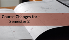 Course Changes for Semester 2